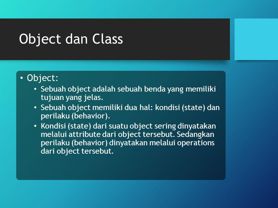 Object dan Class Object: Sebuah object adalah sebuah benda yang memiliki tujuan yang jelas. Sebuah object memiliki dua hal: kondisi (state) dan perila