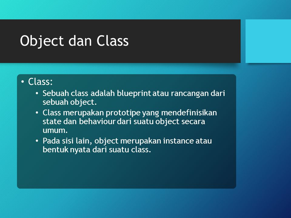 Object dan Class Class: Sebuah class adalah blueprint atau rancangan dari sebuah object. Class merupakan prototipe yang mendefinisikan state dan behav