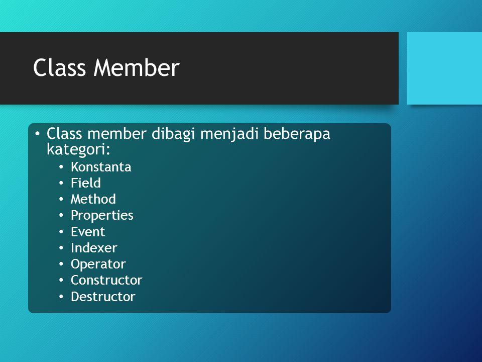 Class Member Class member dibagi menjadi beberapa kategori: Konstanta Field Method Properties Event Indexer Operator Constructor Destructor