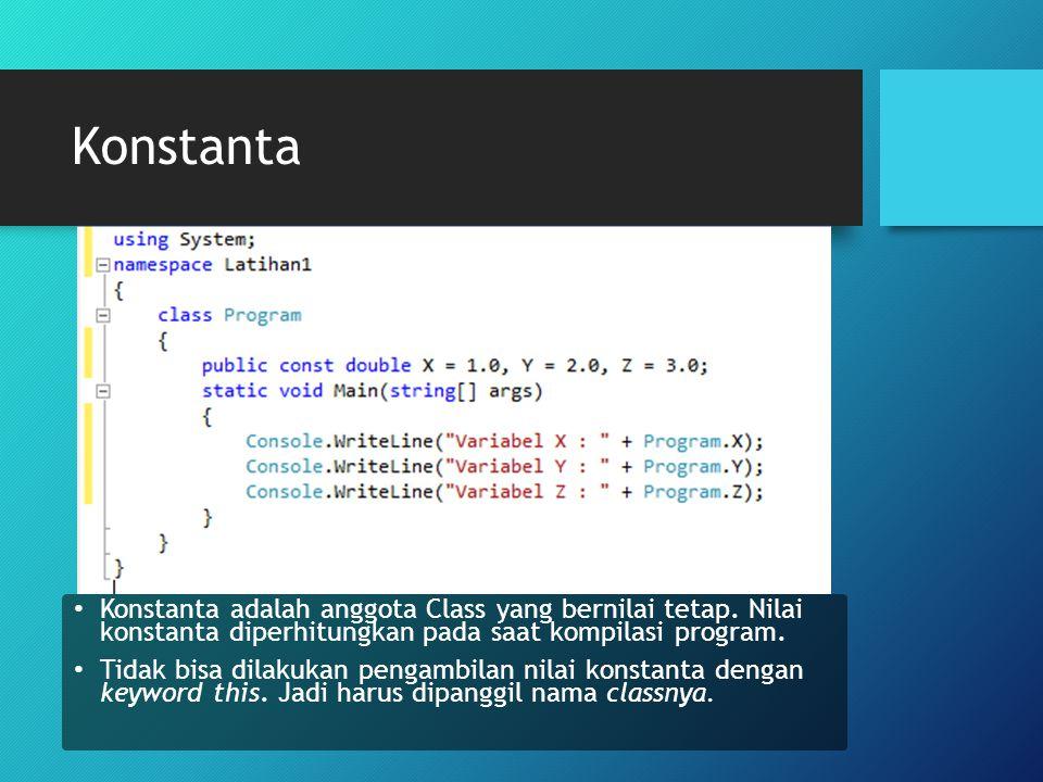 Konstanta Konstanta adalah anggota Class yang bernilai tetap. Nilai konstanta diperhitungkan pada saat kompilasi program. Tidak bisa dilakukan pengamb