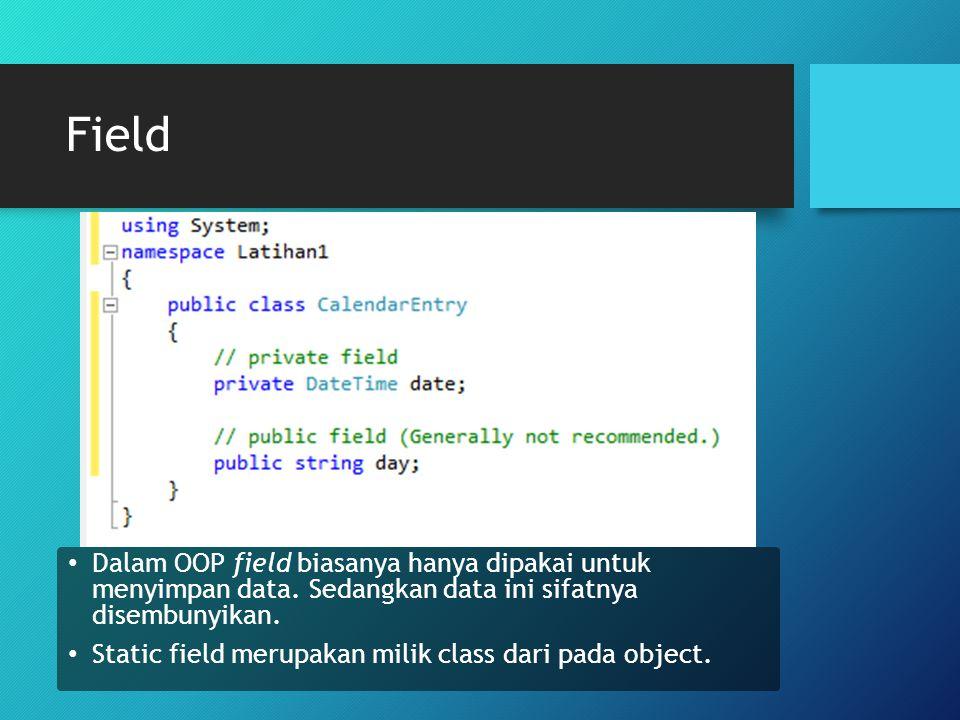 Field Dalam OOP field biasanya hanya dipakai untuk menyimpan data. Sedangkan data ini sifatnya disembunyikan. Static field merupakan milik class dari