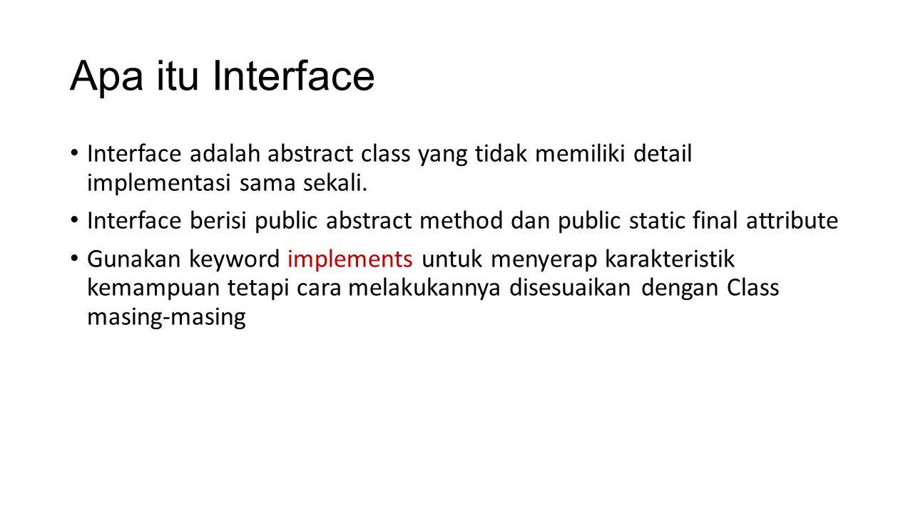 Apa itu Interface Interface adalah abstract class yang tidak memiliki detail implementasi sama sekali. Interface berisi public abstract method dan pub