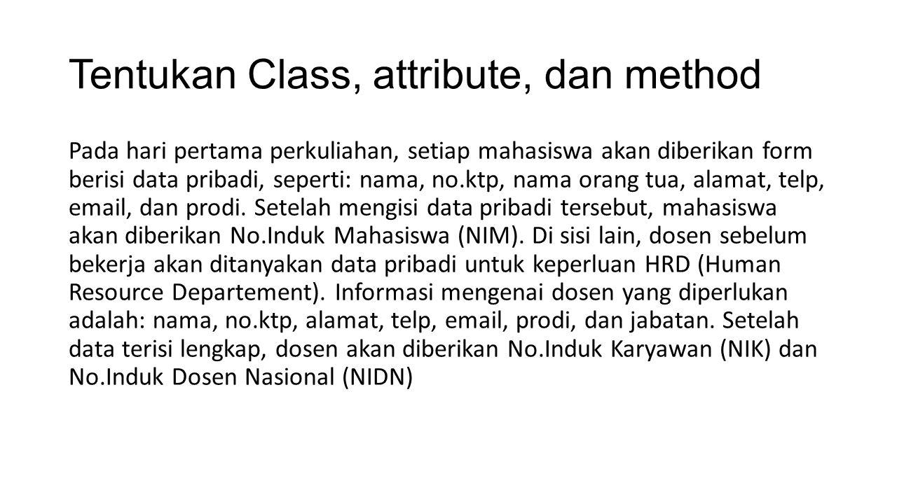 Tentukan Class, attribute, dan method Pada hari pertama perkuliahan, setiap mahasiswa akan diberikan form berisi data pribadi, seperti: nama, no.ktp, nama orang tua, alamat, telp, email, dan prodi.