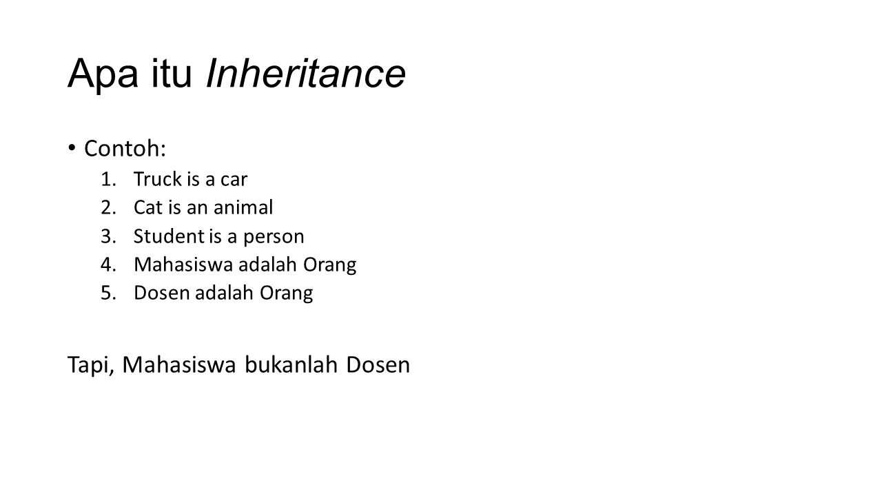 Apa itu Inheritance Contoh: 1.Truck is a car 2.Cat is an animal 3.Student is a person 4.Mahasiswa adalah Orang 5.Dosen adalah Orang Tapi, Mahasiswa bu