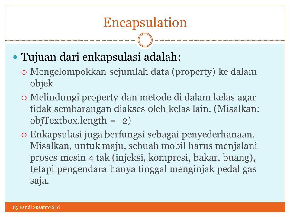 Encapsulation Tujuan dari enkapsulasi adalah:  Mengelompokkan sejumlah data (property) ke dalam objek  Melindungi property dan metode di dalam kelas agar tidak sembarangan diakses oleh kelas lain.