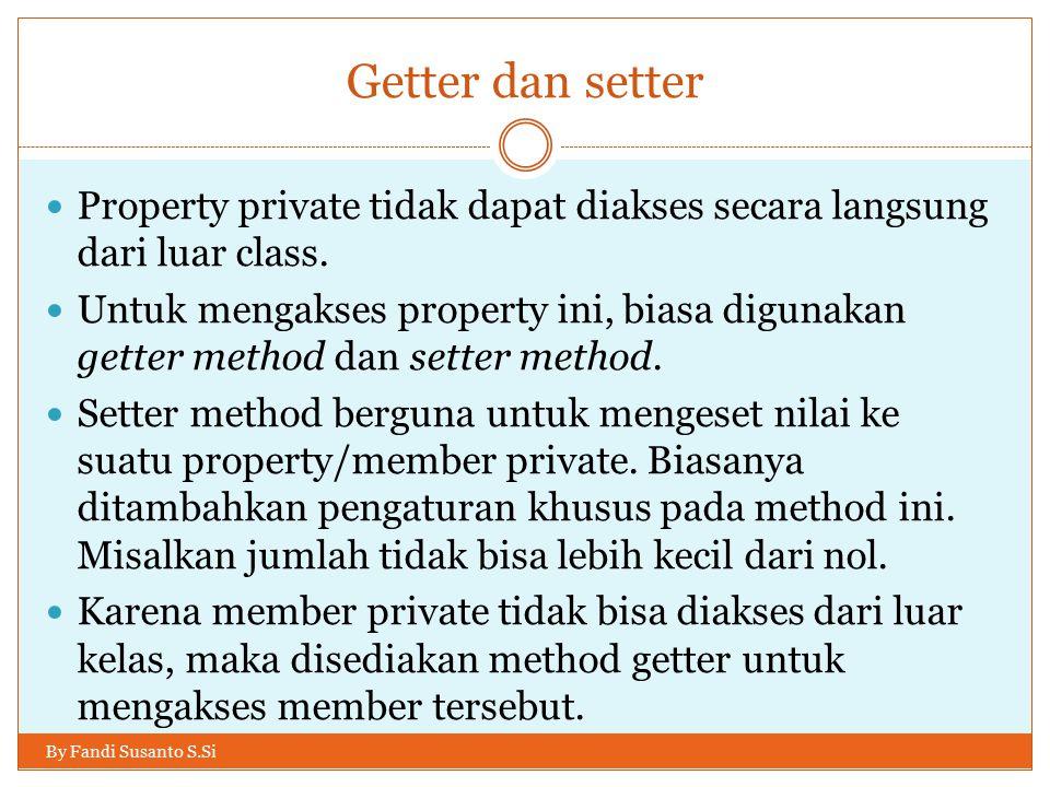 Getter dan setter Property private tidak dapat diakses secara langsung dari luar class.