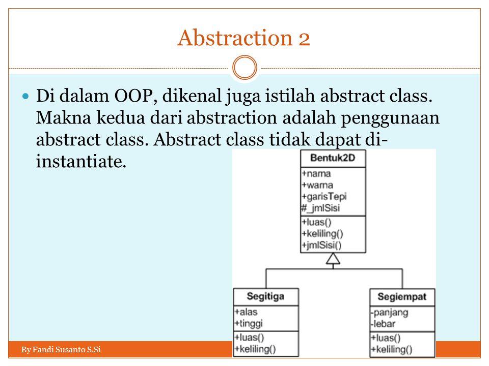 Abstraction 2 Di dalam OOP, dikenal juga istilah abstract class.