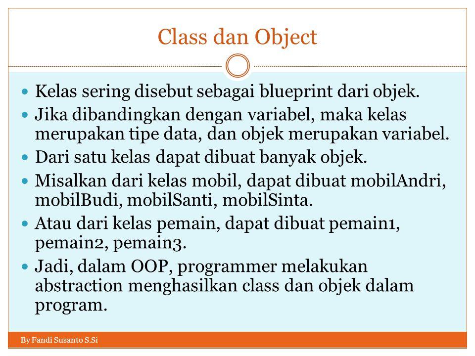 Class dan Object Kelas sering disebut sebagai blueprint dari objek.