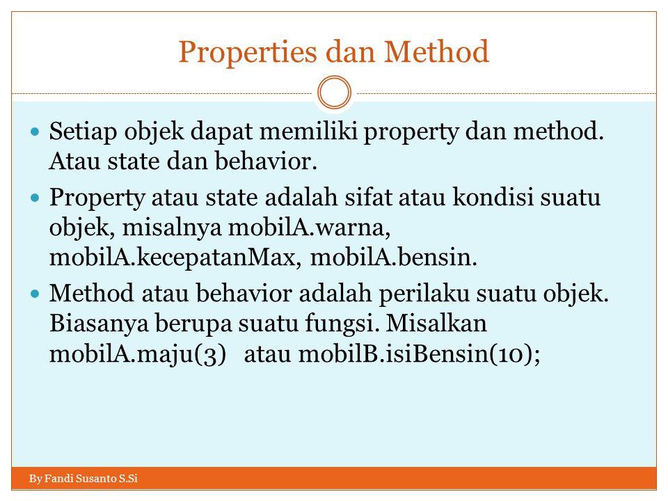 Properties dan Method Setiap objek dapat memiliki property dan method.