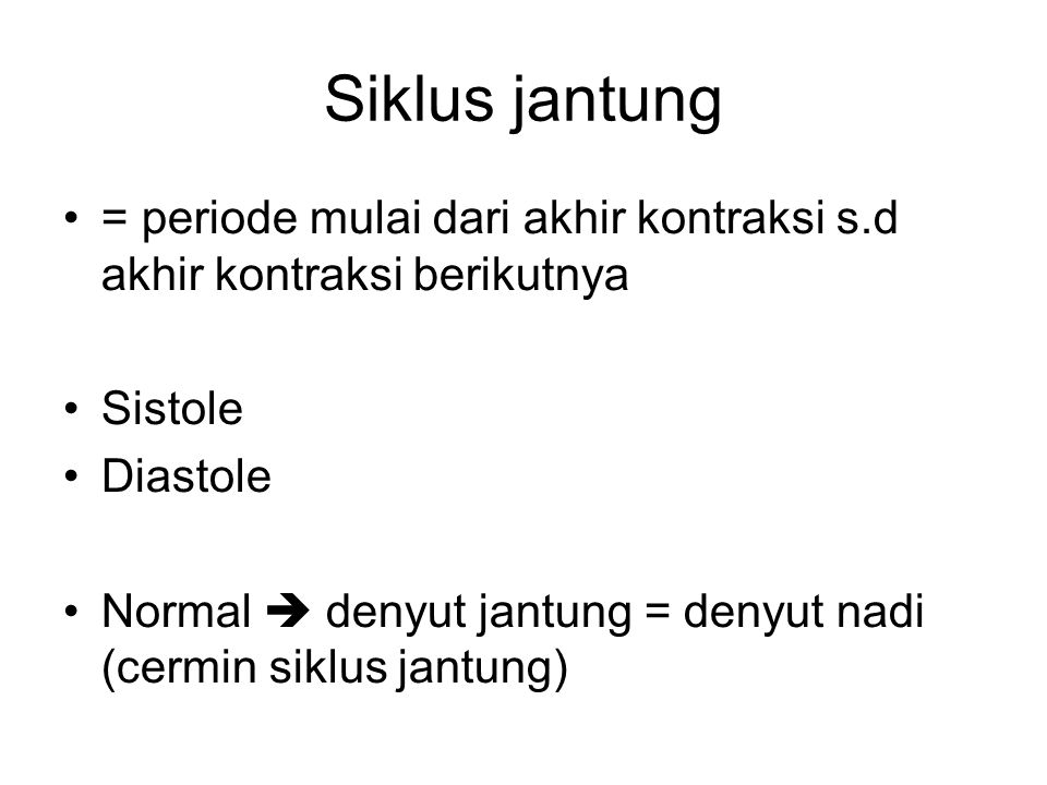 Siklus jantung = periode mulai dari akhir kontraksi s.d akhir kontraksi berikutnya Sistole Diastole Normal  denyut jantung = denyut nadi (cermin siklus jantung)