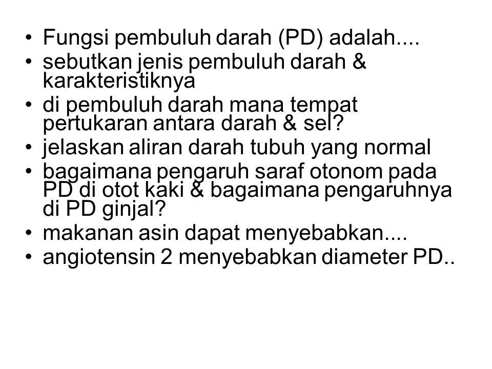Fungsi pembuluh darah (PD) adalah....