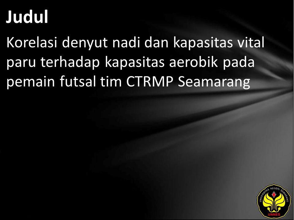 Judul Korelasi denyut nadi dan kapasitas vital paru terhadap kapasitas aerobik pada pemain futsal tim CTRMP Seamarang