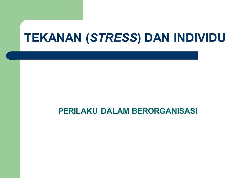TEKANAN (STRESS) DAN INDIVIDU PERILAKU DALAM BERORGANISASI
