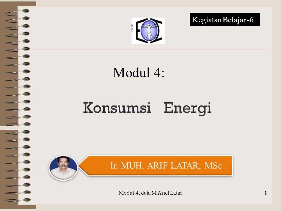 Konsumsi Energi Modul-4, data M Arief Latar Ir. MUH. ARIF LATAR, MSc Modul 4: Kegiatan Belajar -6 1