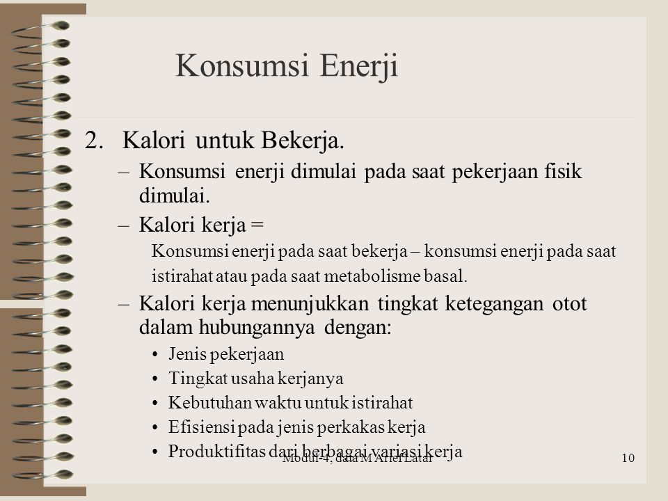 Konsumsi Enerji 2.Kalori untuk Bekerja. –Konsumsi enerji dimulai pada saat pekerjaan fisik dimulai. –Kalori kerja = Konsumsi enerji pada saat bekerja