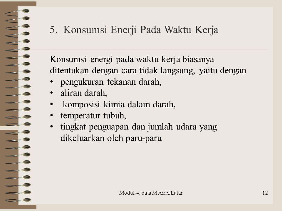 Modul-4, data M Arief Latar Konsumsi energi pada waktu kerja biasanya ditentukan dengan cara tidak langsung, yaitu dengan pengukuran tekanan darah, al