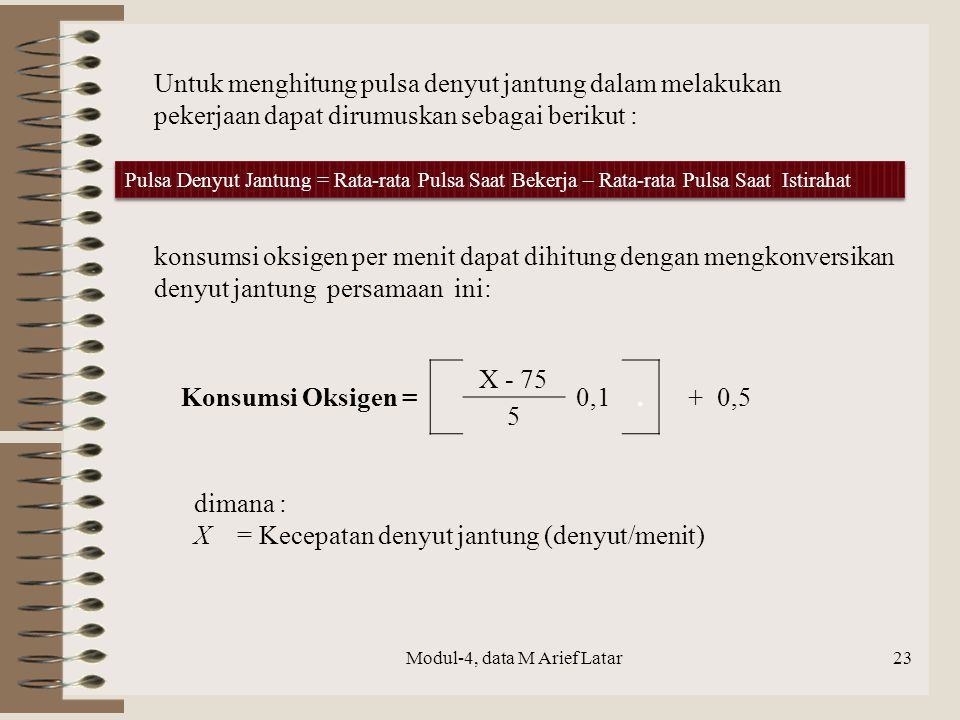 Modul-4, data M Arief Latar Untuk menghitung pulsa denyut jantung dalam melakukan pekerjaan dapat dirumuskan sebagai berikut : Pulsa Denyut Jantung =
