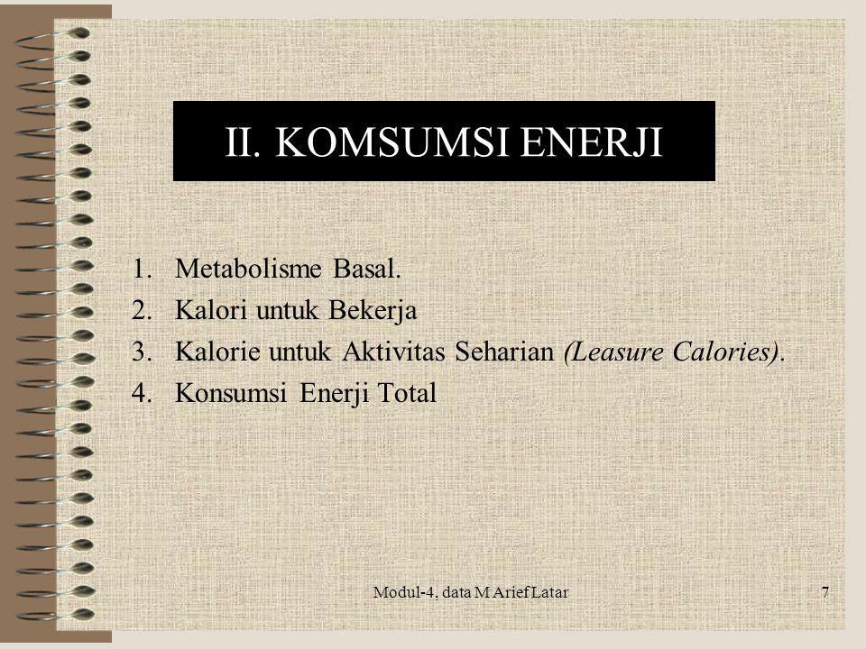 DEFINISI Konsumsi energi merupakan faktor utama dan tolok ukur yang dipakai sebagai penentu besar/ringannya kerja fisik yang dilakukan Modul-4, data M Arief Latar8