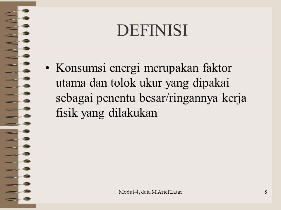 DEFINISI Konsumsi energi merupakan faktor utama dan tolok ukur yang dipakai sebagai penentu besar/ringannya kerja fisik yang dilakukan Modul-4, data M