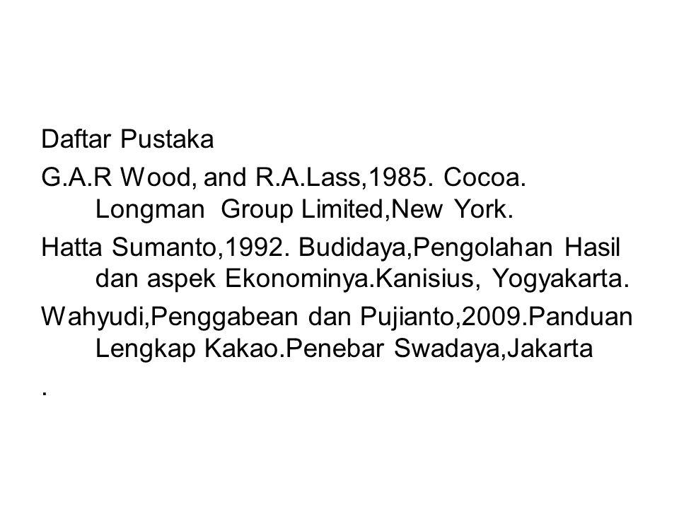 Daftar Pustaka G.A.R Wood, and R.A.Lass,1985.Cocoa.