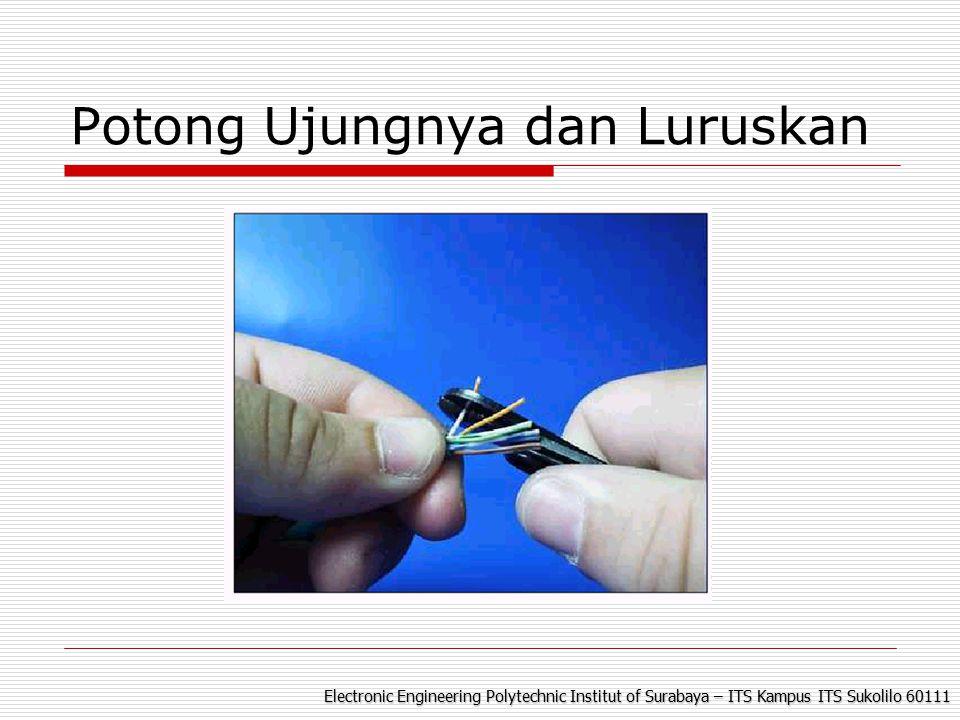 Electronic Engineering Polytechnic Institut of Surabaya – ITS Kampus ITS Sukolilo 60111 Potong Ujungnya dan Luruskan