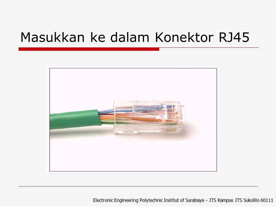 Electronic Engineering Polytechnic Institut of Surabaya – ITS Kampus ITS Sukolilo 60111 Masukkan ke dalam Konektor RJ45