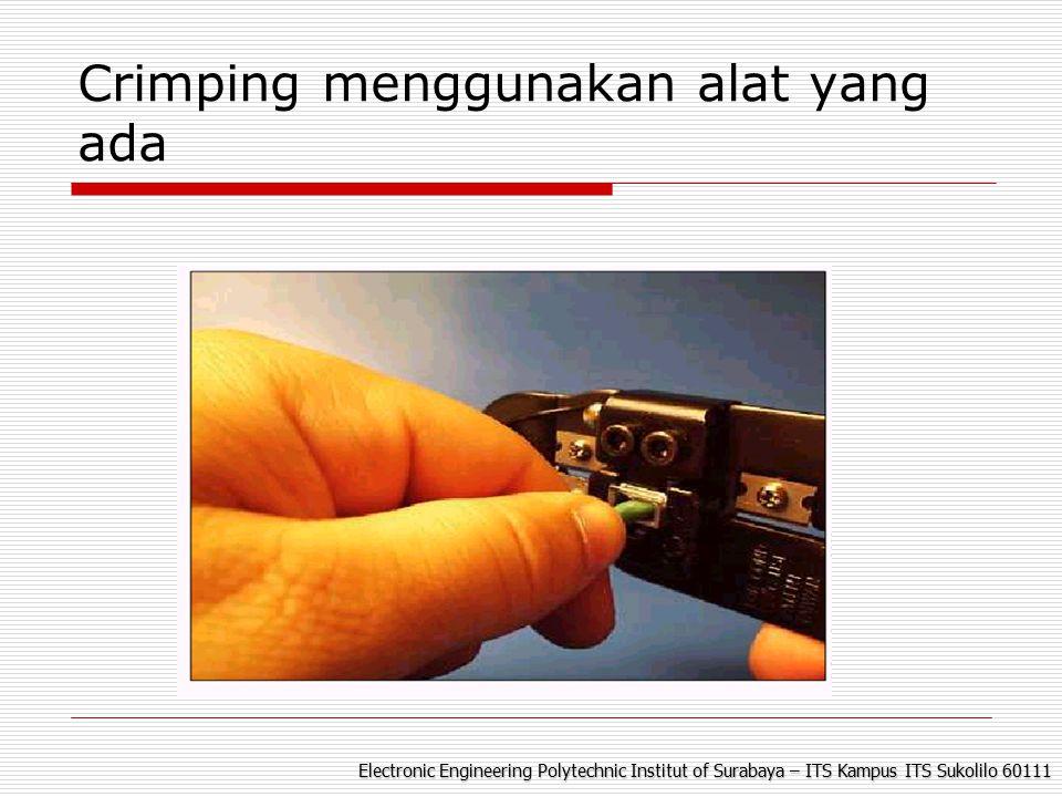 Electronic Engineering Polytechnic Institut of Surabaya – ITS Kampus ITS Sukolilo 60111 Crimping menggunakan alat yang ada