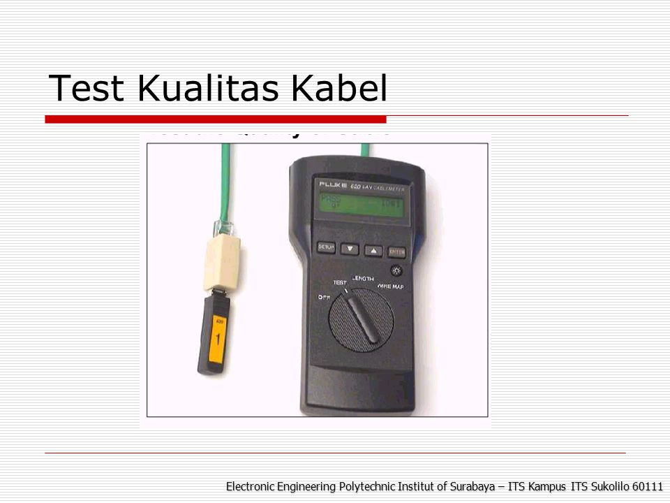 Electronic Engineering Polytechnic Institut of Surabaya – ITS Kampus ITS Sukolilo 60111 Test Kualitas Kabel