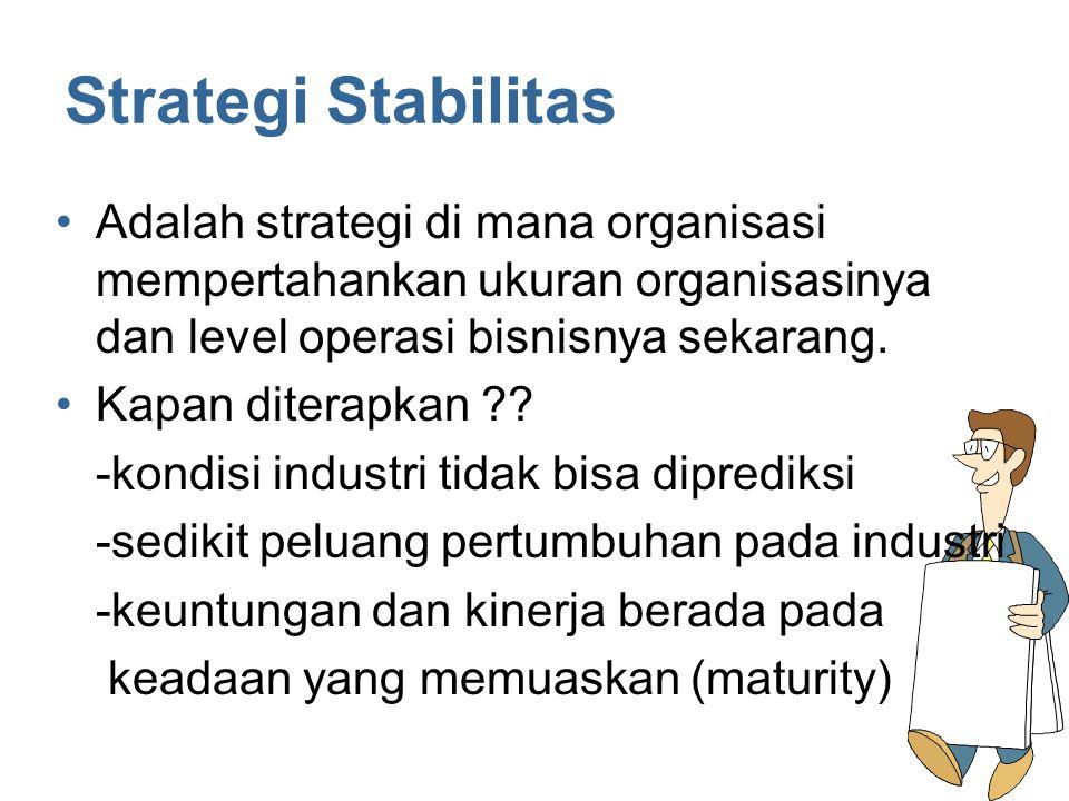 Strategi Stabilitas Adalah strategi di mana organisasi mempertahankan ukuran organisasinya dan level operasi bisnisnya sekarang. Kapan diterapkan ?? -