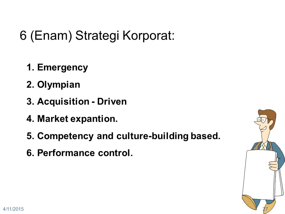 4/11/201527 6 (Enam) Strategi Korporat: 1.Emergency 2.Olympian 3.Acquisition - Driven 4.Market expantion.