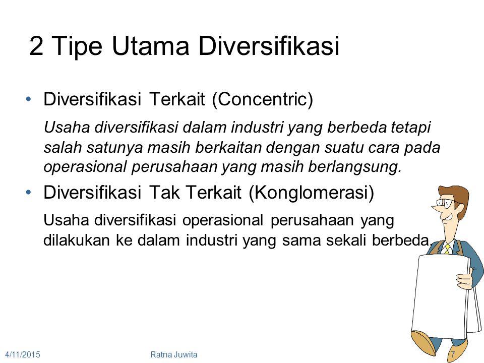 2 Tipe Utama Diversifikasi Diversifikasi Terkait (Concentric) Usaha diversifikasi dalam industri yang berbeda tetapi salah satunya masih berkaitan dengan suatu cara pada operasional perusahaan yang masih berlangsung.