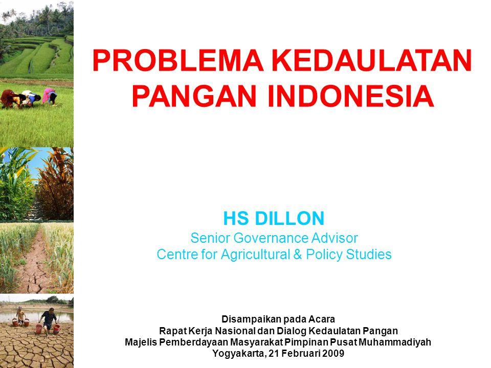 PROBLEMA KEDAULATAN PANGAN INDONESIA HS DILLON Senior Governance Advisor Centre for Agricultural & Policy Studies Disampaikan pada Acara Rapat Kerja N