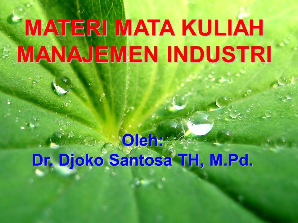 MATERI MATA KULIAH MANAJEMEN INDUSTRI Oleh: Dr. Djoko Santosa TH, M.Pd.