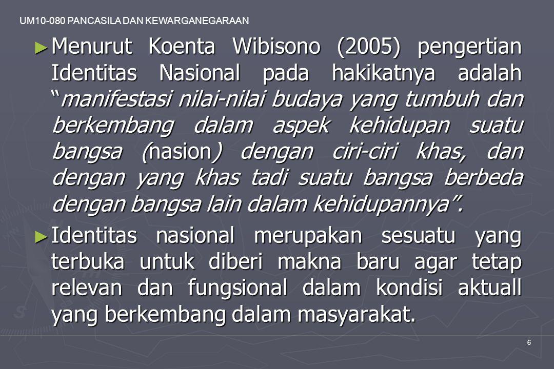 """UM10-080 PANCASILA DAN KEWARGANEGARAAN 6 ► Menurut Koenta Wibisono (2005) pengertian Identitas Nasional pada hakikatnya adalah """"manifestasi nilai-nila"""