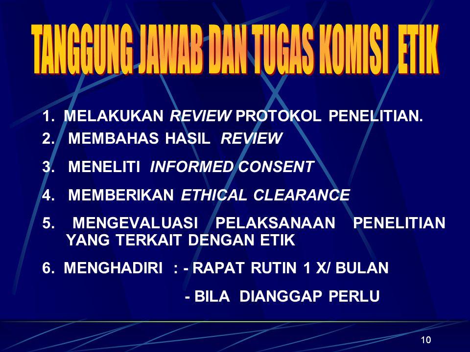 10 1. MELAKUKAN REVIEW PROTOKOL PENELITIAN. 2. MEMBAHAS HASIL REVIEW 3. MENELITI INFORMED CONSENT 4. MEMBERIKAN ETHICAL CLEARANCE 5. MENGEVALUASI PELA