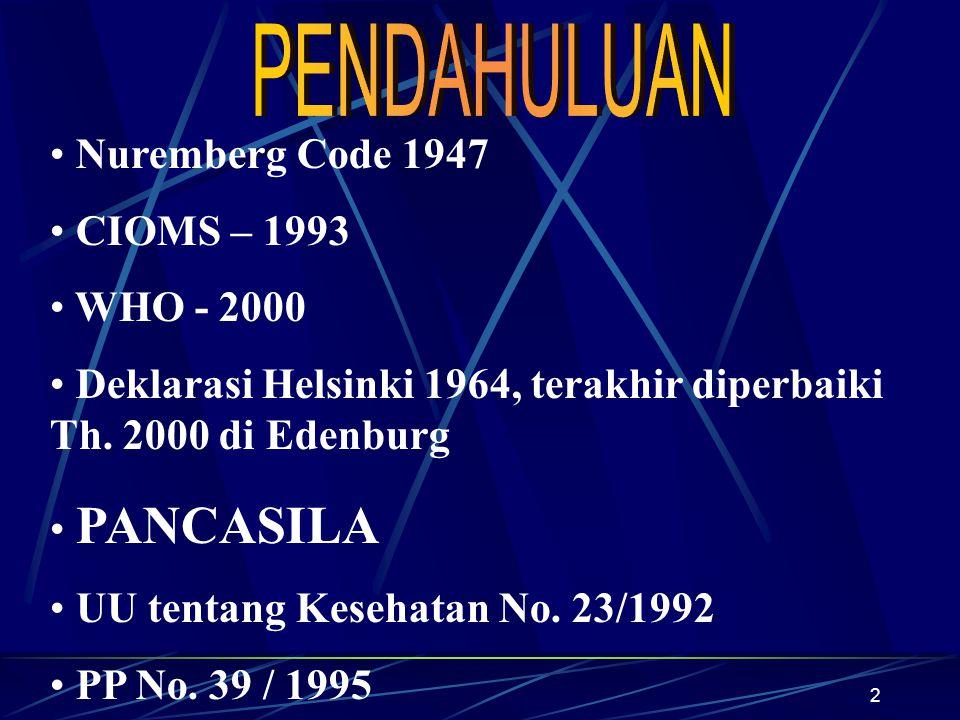 3 UU KES 23/1992 Dan PP 39/1995 PP 39/1995: - standar profesi penelitian - mendapatkan ijin dari yang berwenang - PERSETUJUAN TERTULIS setelah mendapat informasi UU Kesehatan 23/1992: Menyalahi : denda Rp.