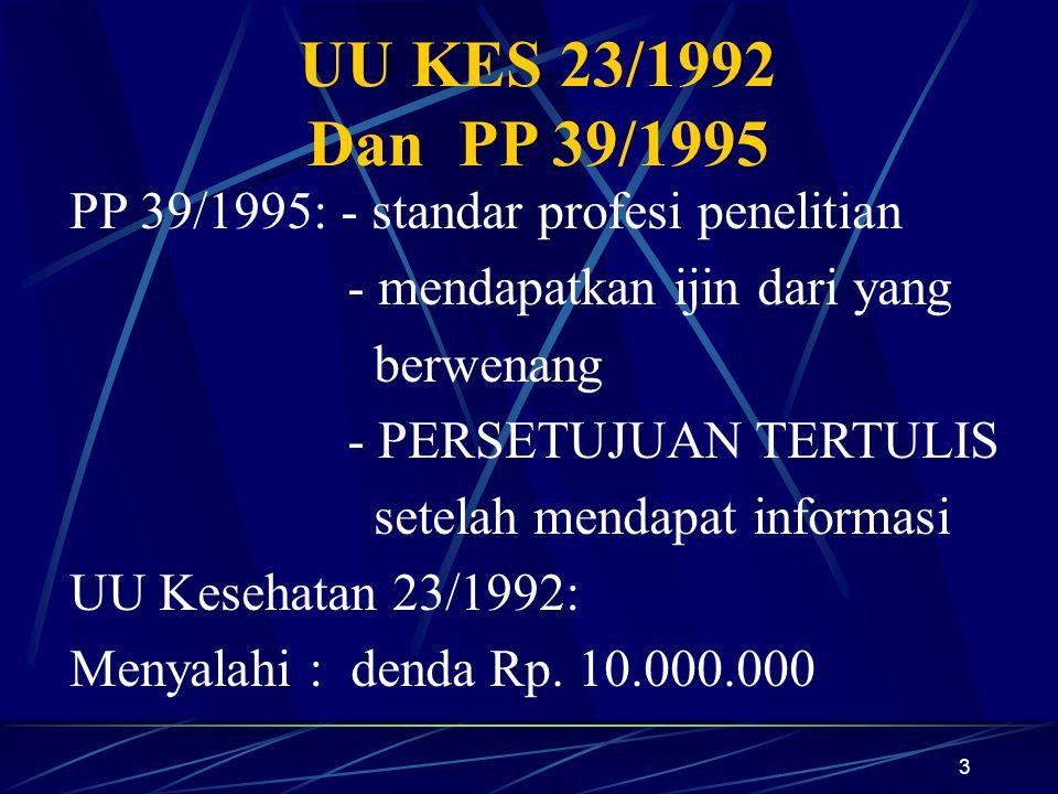 3 UU KES 23/1992 Dan PP 39/1995 PP 39/1995: - standar profesi penelitian - mendapatkan ijin dari yang berwenang - PERSETUJUAN TERTULIS setelah mendapa