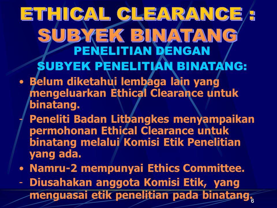 6 PENELITIAN DENGAN SUBYEK PENELITIAN BINATANG: Belum diketahui lembaga lain yang mengeluarkan Ethical Clearance untuk binatang. -Peneliti Badan Litba