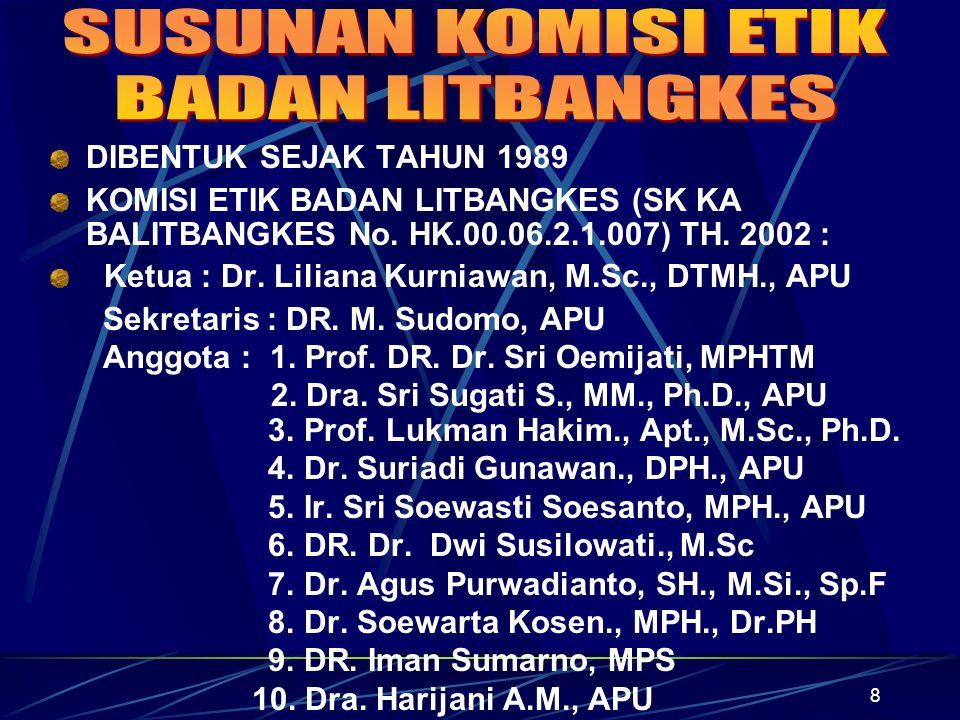 8 DIBENTUK SEJAK TAHUN 1989 KOMISI ETIK BADAN LITBANGKES (SK KA BALITBANGKES No. HK.00.06.2.1.007) TH. 2002 : Ketua : Dr. Liliana Kurniawan, M.Sc., DT