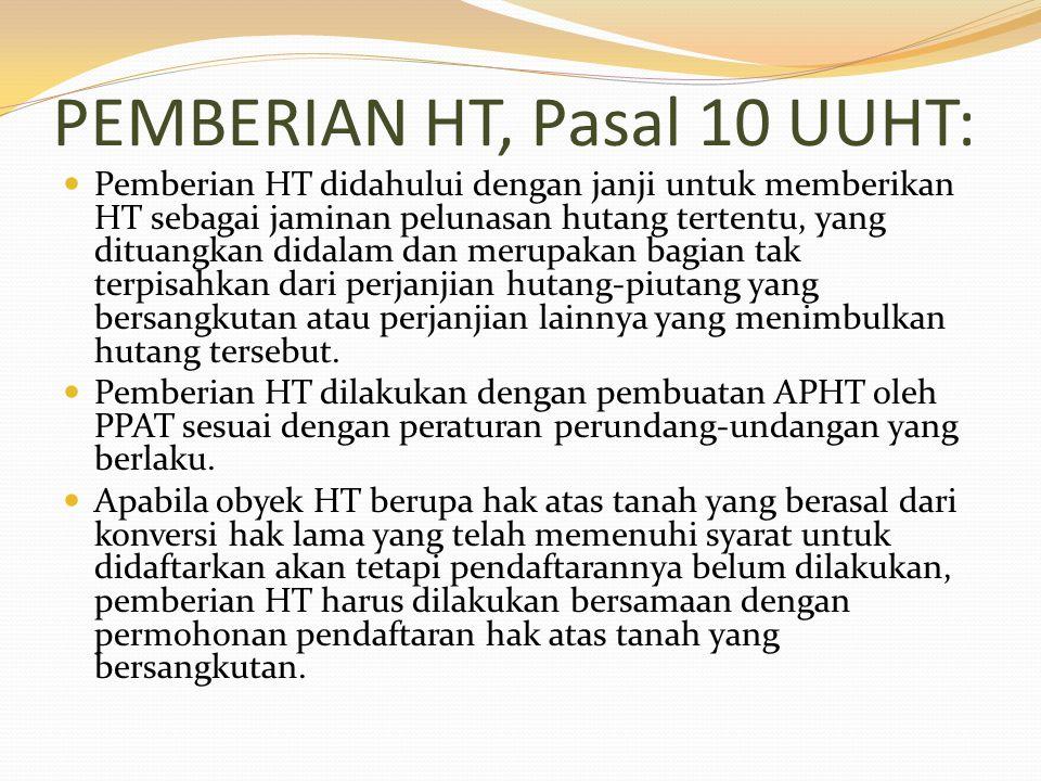 PEMBERIAN HT, Pasal 10 UUHT: Pemberian HT didahului dengan janji untuk memberikan HT sebagai jaminan pelunasan hutang tertentu, yang dituangkan didala