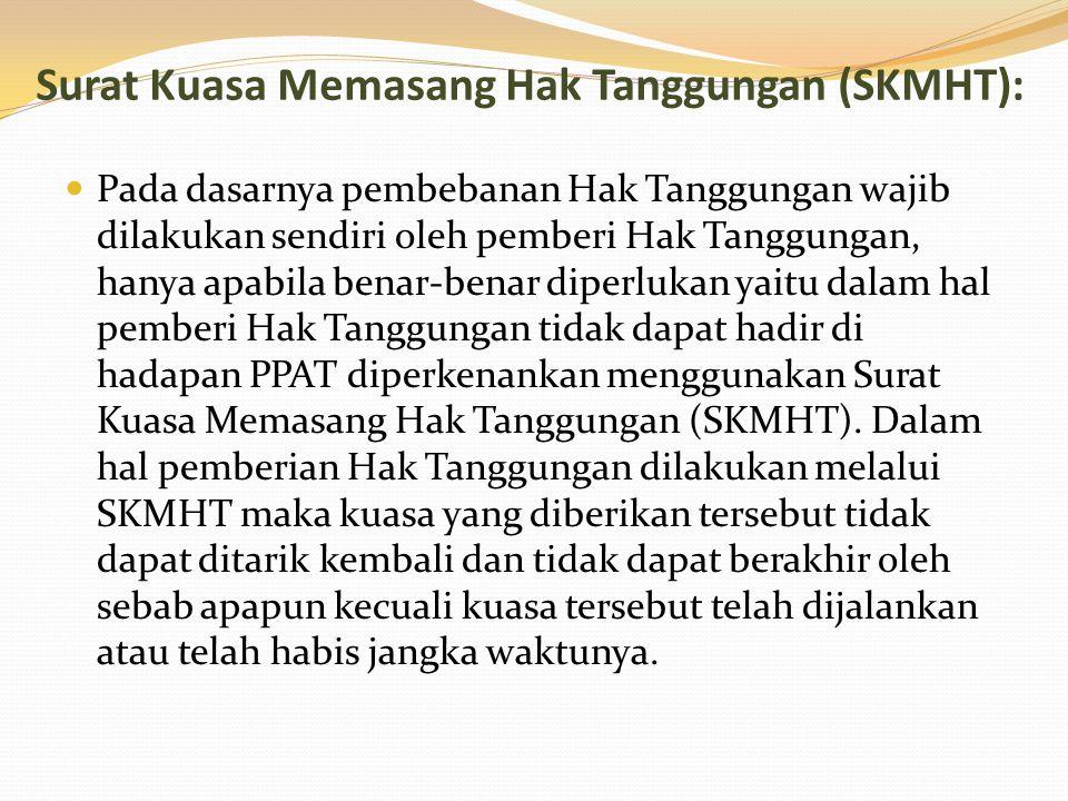 Surat Kuasa Memasang Hak Tanggungan (SKMHT): Pada dasarnya pembebanan Hak Tanggungan wajib dilakukan sendiri oleh pemberi Hak Tanggungan, hanya apabil