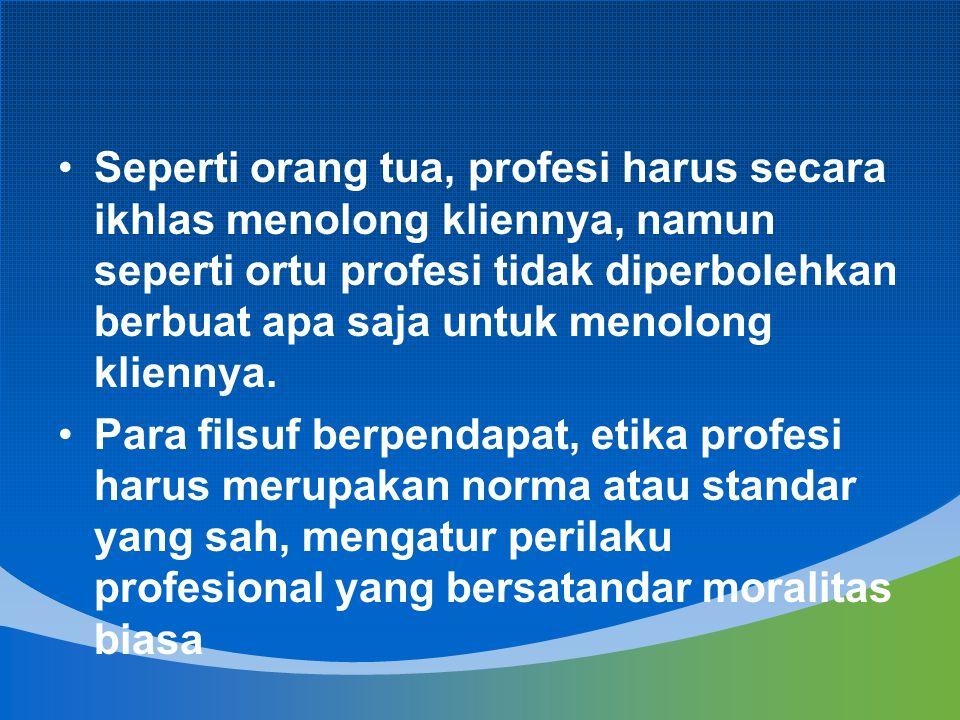 Seperti orang tua, profesi harus secara ikhlas menolong kliennya, namun seperti ortu profesi tidak diperbolehkan berbuat apa saja untuk menolong klien