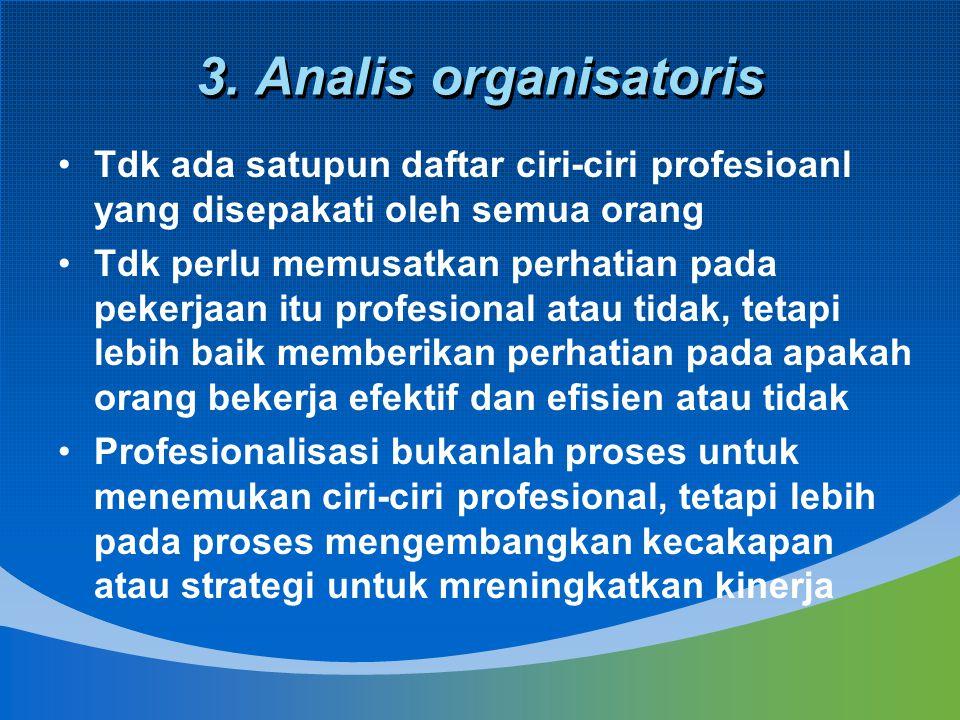3. Analis organisatoris Tdk ada satupun daftar ciri-ciri profesioanl yang disepakati oleh semua orang Tdk perlu memusatkan perhatian pada pekerjaan it