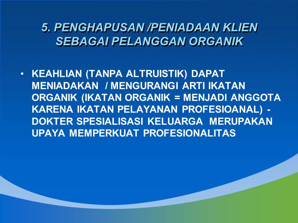 5. PENGHAPUSAN /PENIADAAN KLIEN SEBAGAI PELANGGAN ORGANIK KEAHLIAN (TANPA ALTRUISTIK) DAPAT MENIADAKAN / MENGURANGI ARTI IKATAN ORGANIK (IKATAN ORGANI