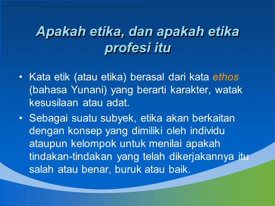 Apakah etika, dan apakah etika profesi itu Kata etik (atau etika) berasal dari kata ethos (bahasa Yunani) yang berarti karakter, watak kesusilaan atau
