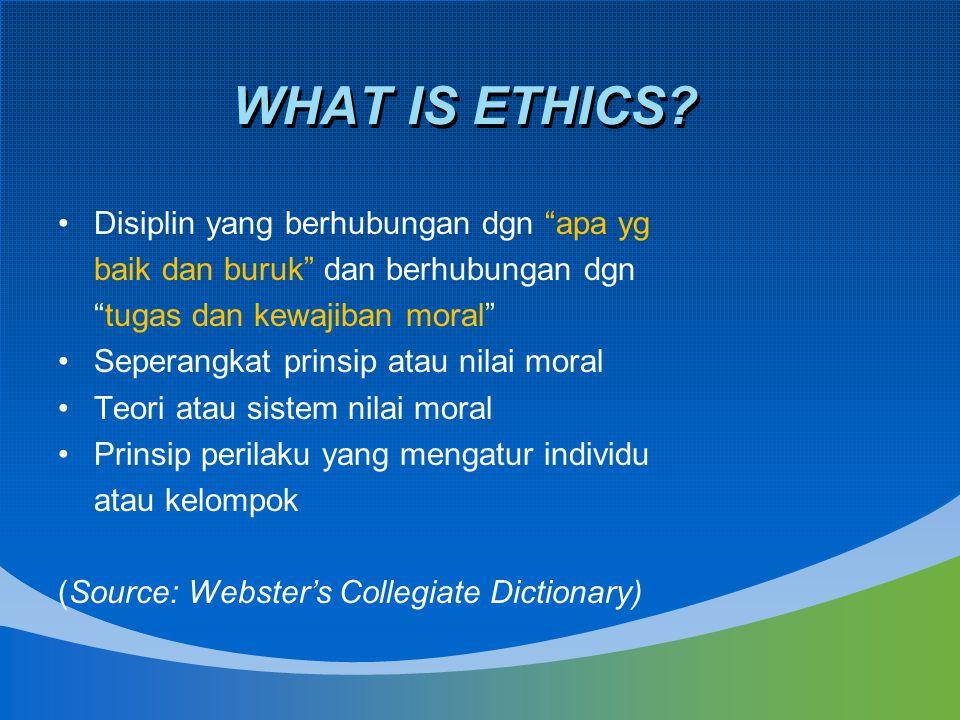 """WHAT IS ETHICS? Disiplin yang berhubungan dgn """"apa yg baik dan buruk"""" dan berhubungan dgn """"tugas dan kewajiban moral"""" Seperangkat prinsip atau nilai m"""
