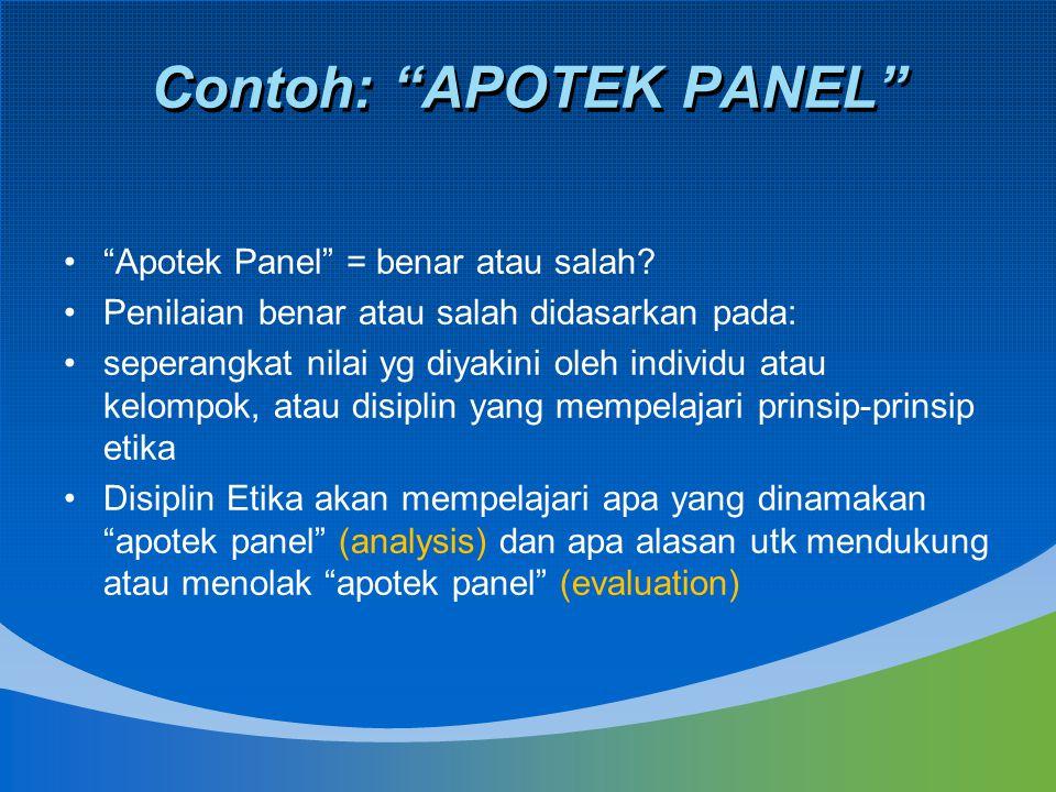 """Contoh: """"APOTEK PANEL"""" """"Apotek Panel"""" = benar atau salah? Penilaian benar atau salah didasarkan pada: seperangkat nilai yg diyakini oleh individu atau"""