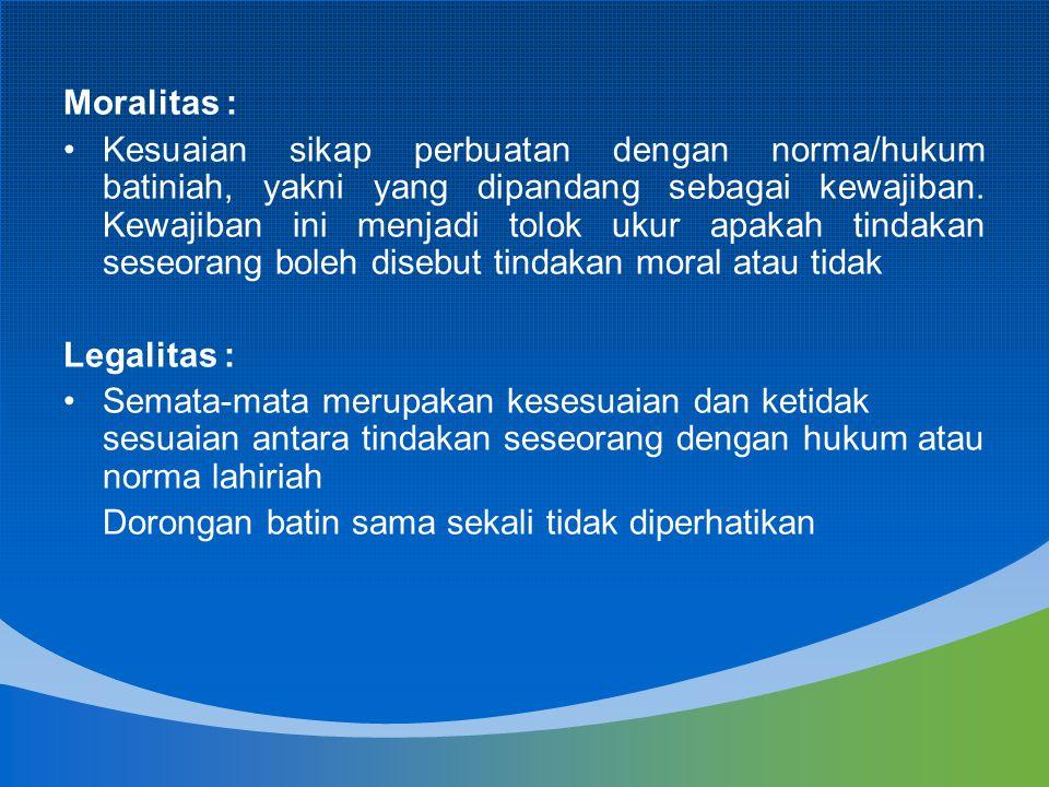 Moralitas : Kesuaian sikap perbuatan dengan norma/hukum batiniah, yakni yang dipandang sebagai kewajiban. Kewajiban ini menjadi tolok ukur apakah tind
