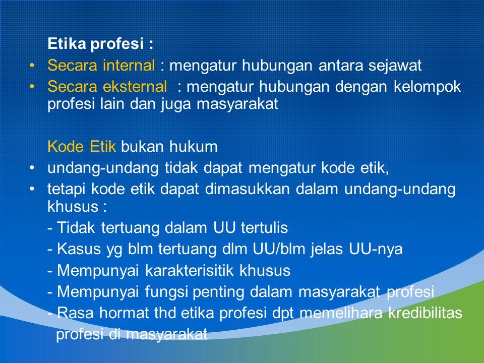 Etika profesi : Secara internal : mengatur hubungan antara sejawat Secara eksternal : mengatur hubungan dengan kelompok profesi lain dan juga masyarak