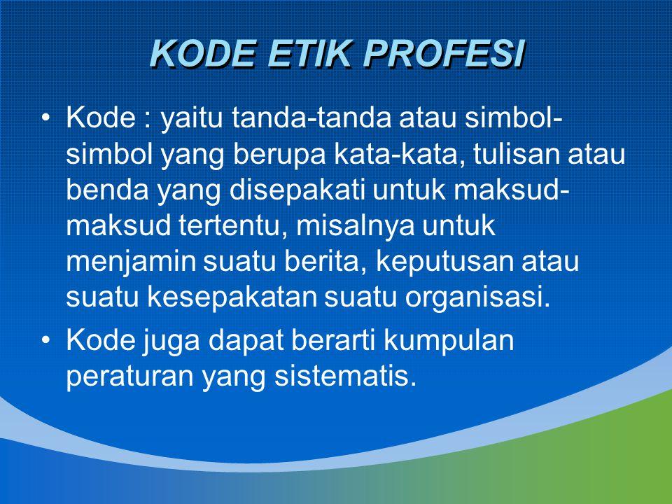 KODE ETIK PROFESI Kode : yaitu tanda-tanda atau simbol- simbol yang berupa kata-kata, tulisan atau benda yang disepakati untuk maksud- maksud tertentu